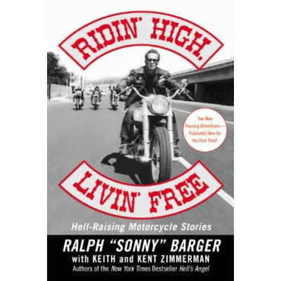 Ridin' High, Livin' Free: Hell-Raising Motorcycle Stories: Ralph Sonny Barger book